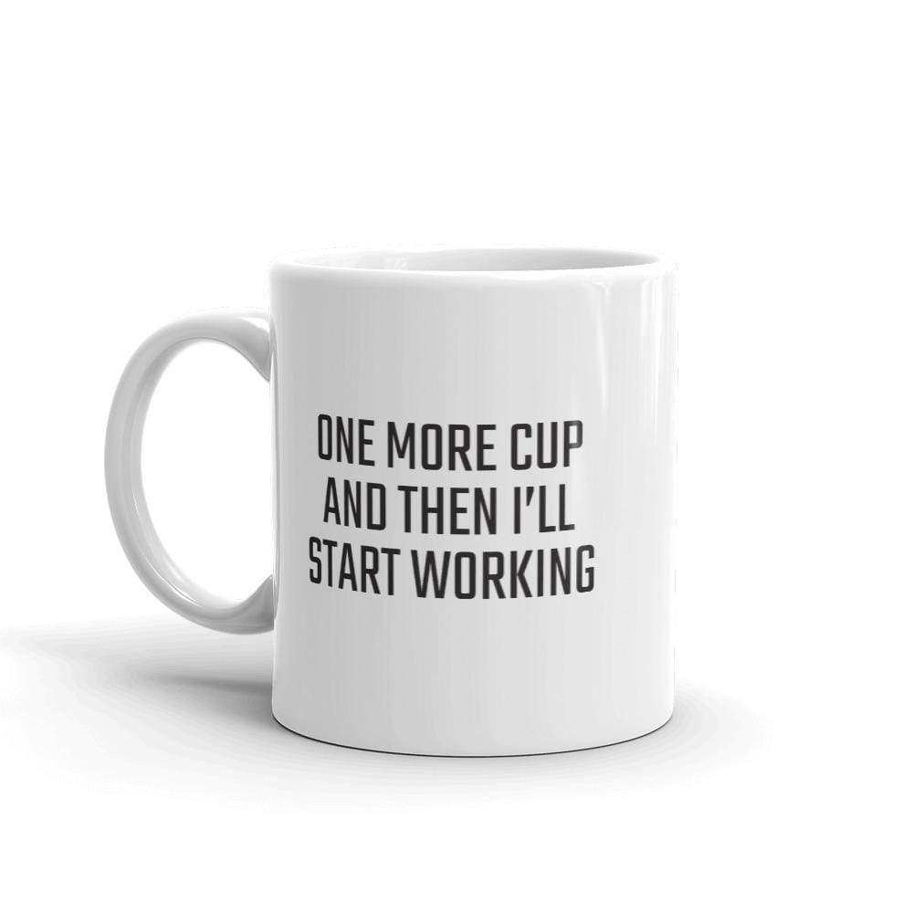 One More Cup and Then I'll Start Working Mug