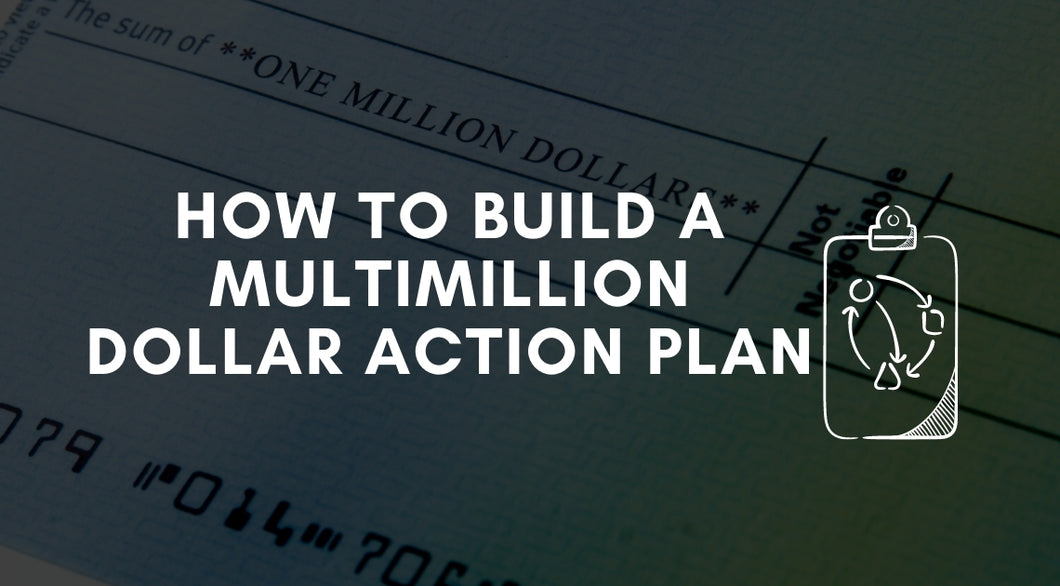 How To Build A Multimillion Dollar Action Plan