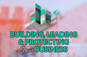 Building, Leading and Protecting Your Business