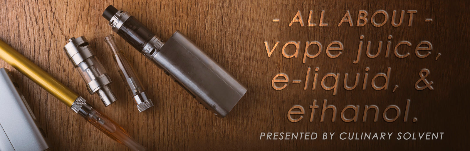 All about vape juice, e-liquid, and ethanol - Culinary Solvent