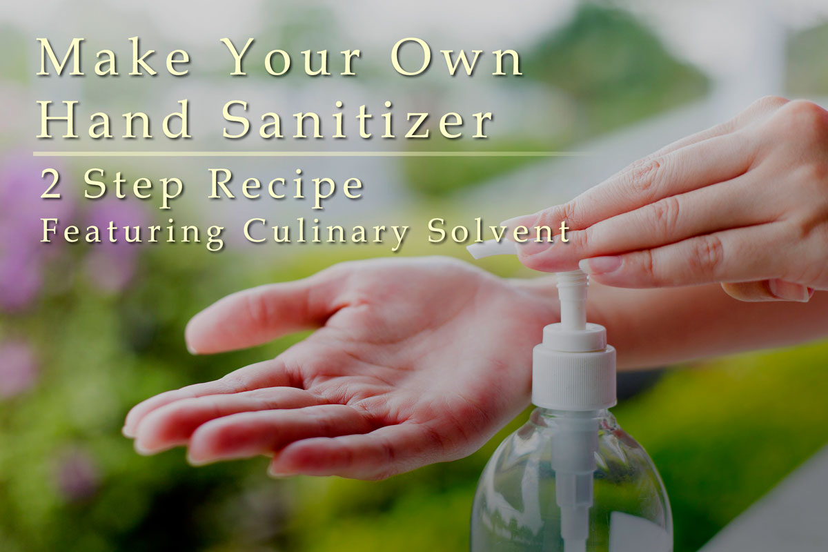 Make your own hand sanitizer using ethyl alcohol - Culinary Solvent