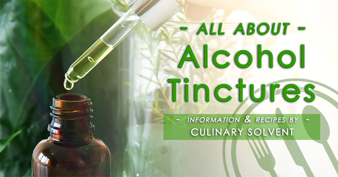 What is tincture? All About Alcohol Tinctures by Culinary Solvent Food Grade Alcohol for Tincture