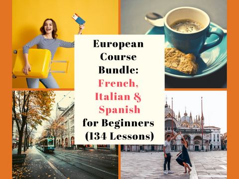 European Course Bundle: French, Italian & Spanish for Beginners (134 Lessons)