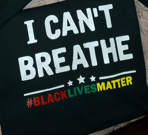 I Can't Breathe -Black Lives Matter Tee (Unisex fit)
