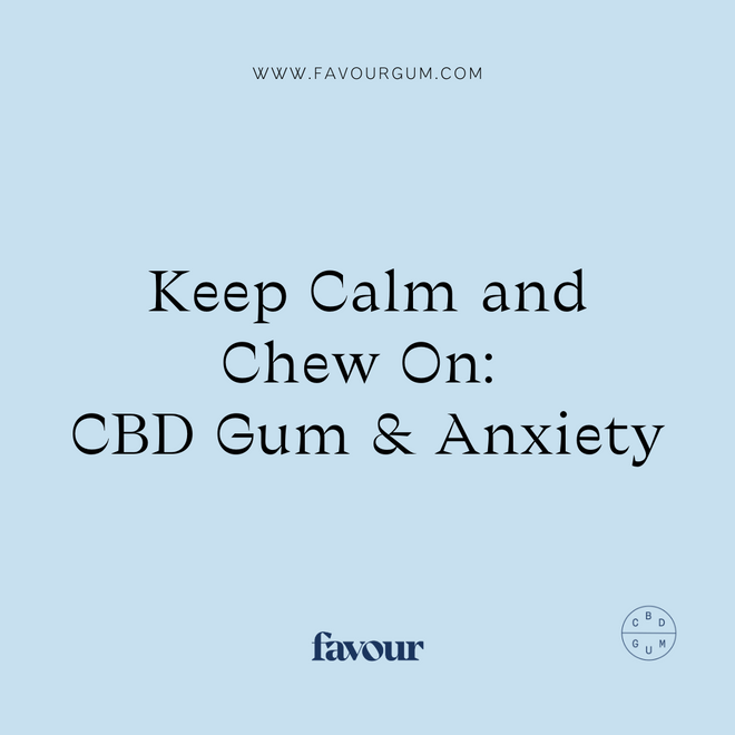 Keep Calm and Chew On: CBD Gum and Anxiety