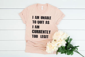 I Am Unable To Quit Graphic Tee