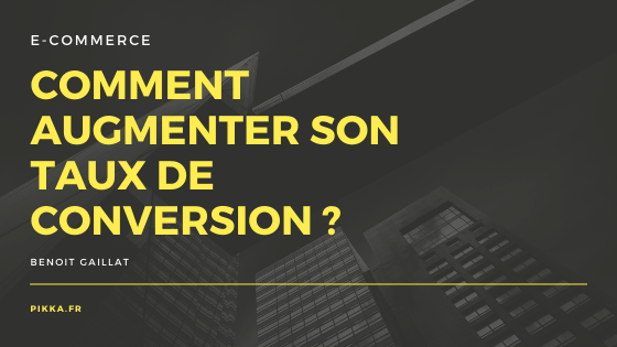 Comment augmenter son taux de conversion ?
