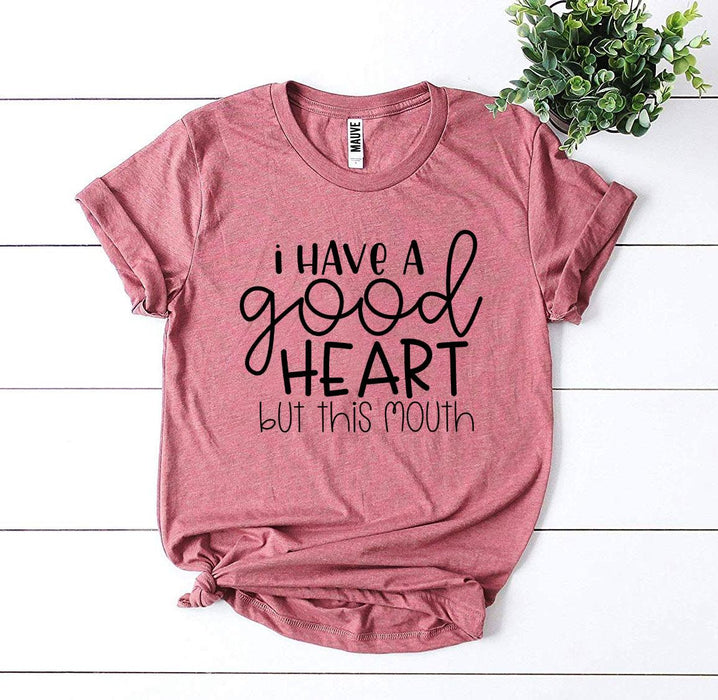 I Have a Good Heart But This Mouth T-shirt