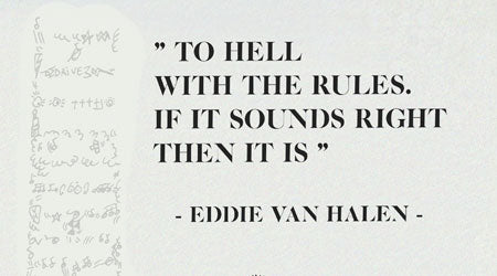 citation de eddie van halen to hell with the rules if it sounds right then it is