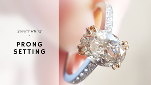 Jewelry Setting - Prong Setting