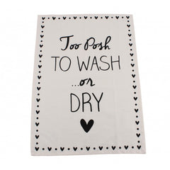 'Too posh to wash or dry' 100% Cotton Tea Towel - Kitchen Tea Towel.