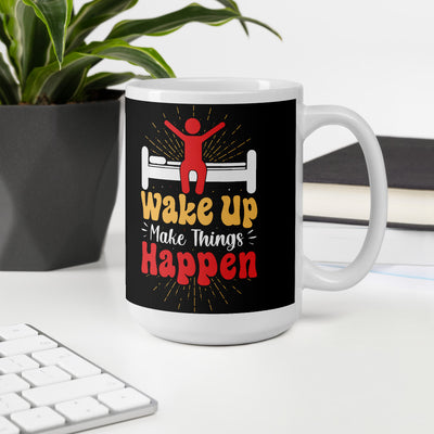 Wake up make things happen inspirational quotes mugs