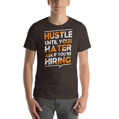 Hustle until your hater ask you're hiring motivational T-Shirt