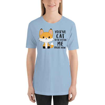 You've cat to be kitten me right now - Funny Cat Shirts
