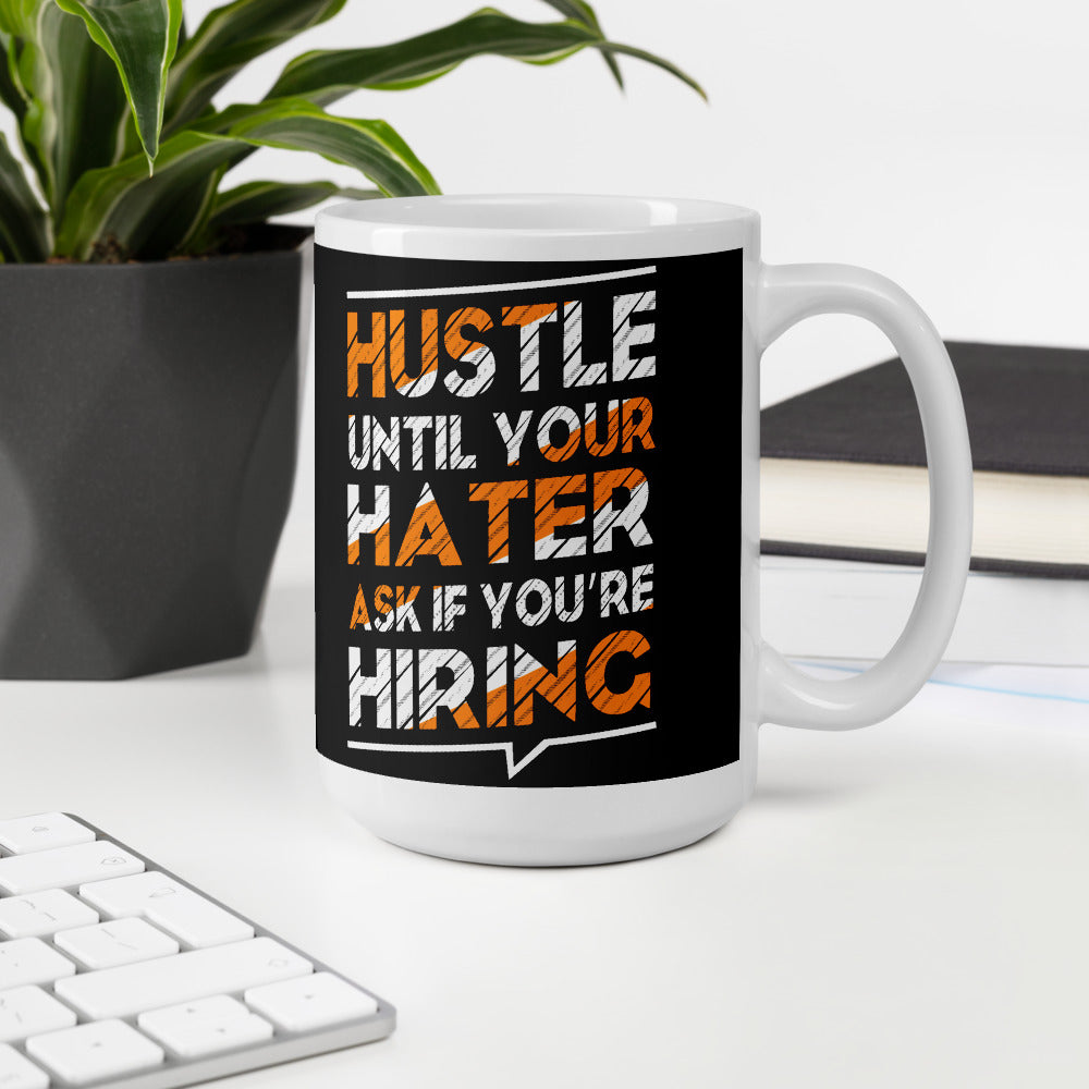 Hustle until your hater ask if your'e hiring