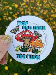 """Stop and Smell the Fungi"" White sticker"