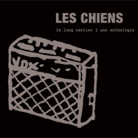 Les Chiens - Le long sentier d'anthologie (CD)