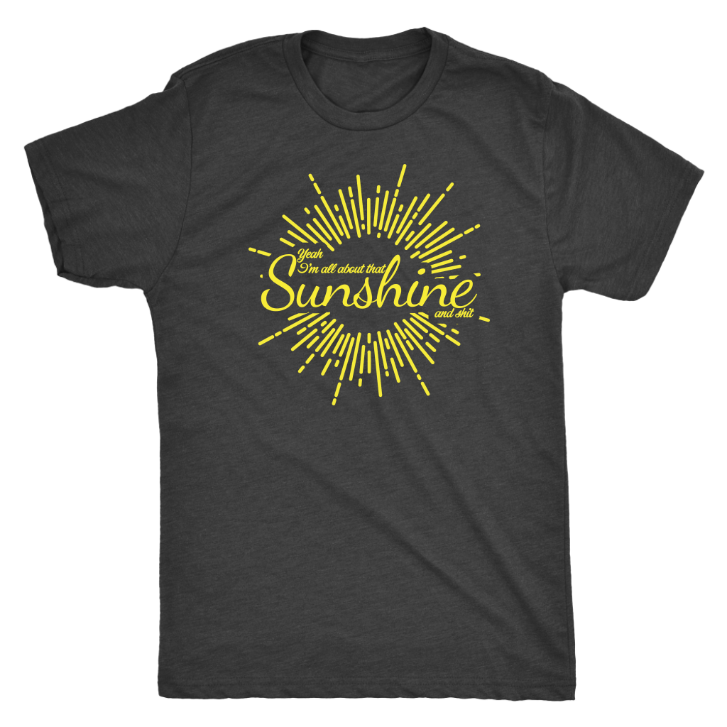 All About That Sunshine and Shit T-shirt  - Gemmed Firefly