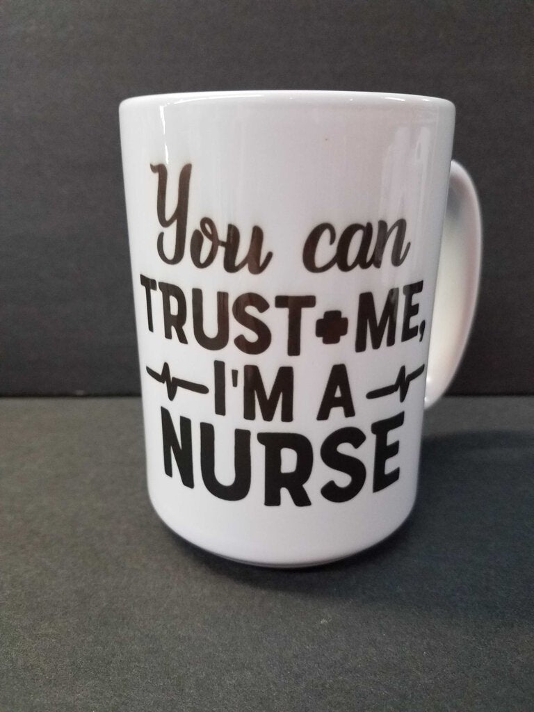 "15 oz. Mug ""You Can Trust Me I'm a Nurse"""