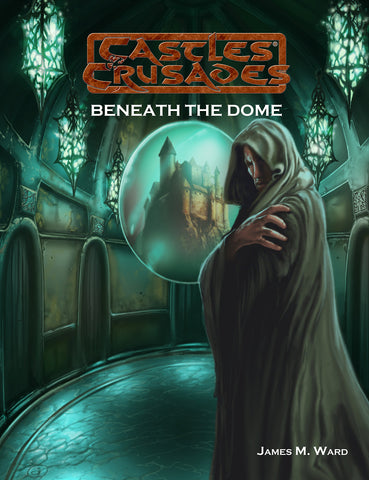 Beneath the Dome: Castles and Crusades Adventure by James M Ward