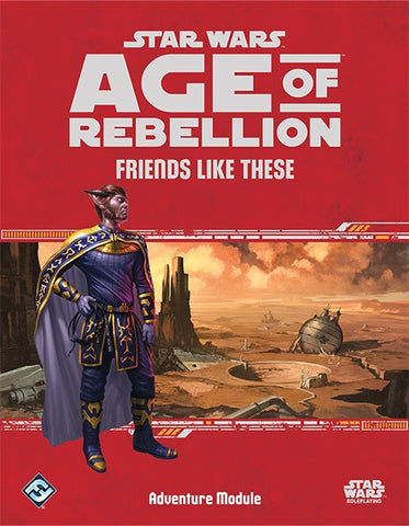 Friends Like These - Star Wars Age of Rebellion adventure