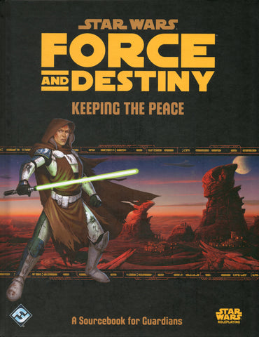Keeping the Peace Sourcebook: Star Wars - Force and Destiny