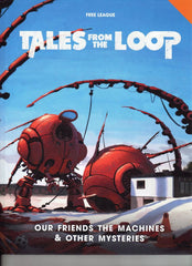 Our Friends The Machines, and Other Mysteries - Tales From The Loop RPG