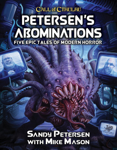 Petersen's Abominations - 5 Modern adventures for Call of Cthulhu