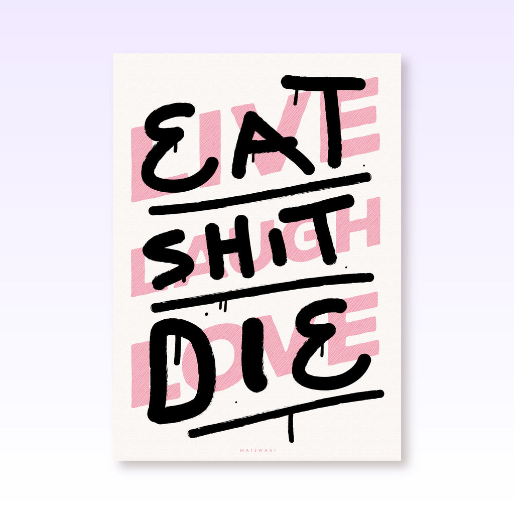 eat shit die, home decoration, inspirational quote