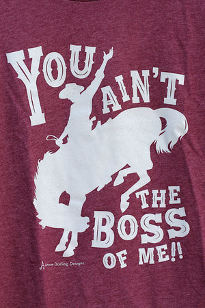 You Aint The Boss of Me Maroon T