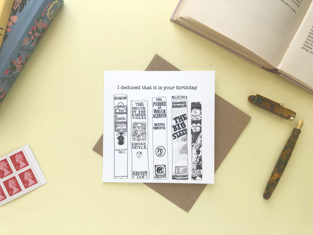 I deduced that it is your birthday detective novels greetings card