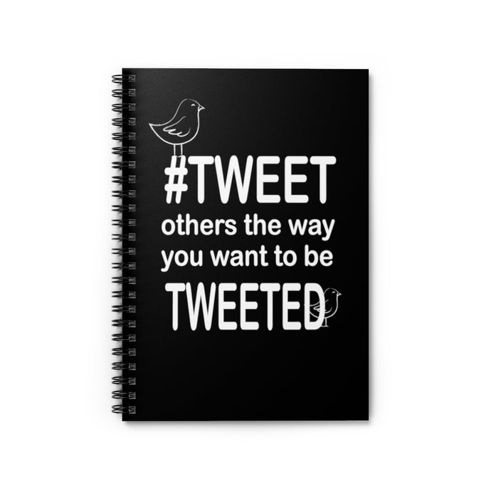 Tweet others the way you want to be Tweeted - Spiral Notebook - Ruled Line