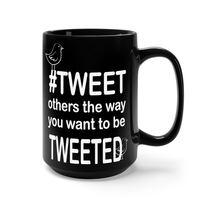 Tweet others the way you want to be Tweeted - Black Mug 15oz