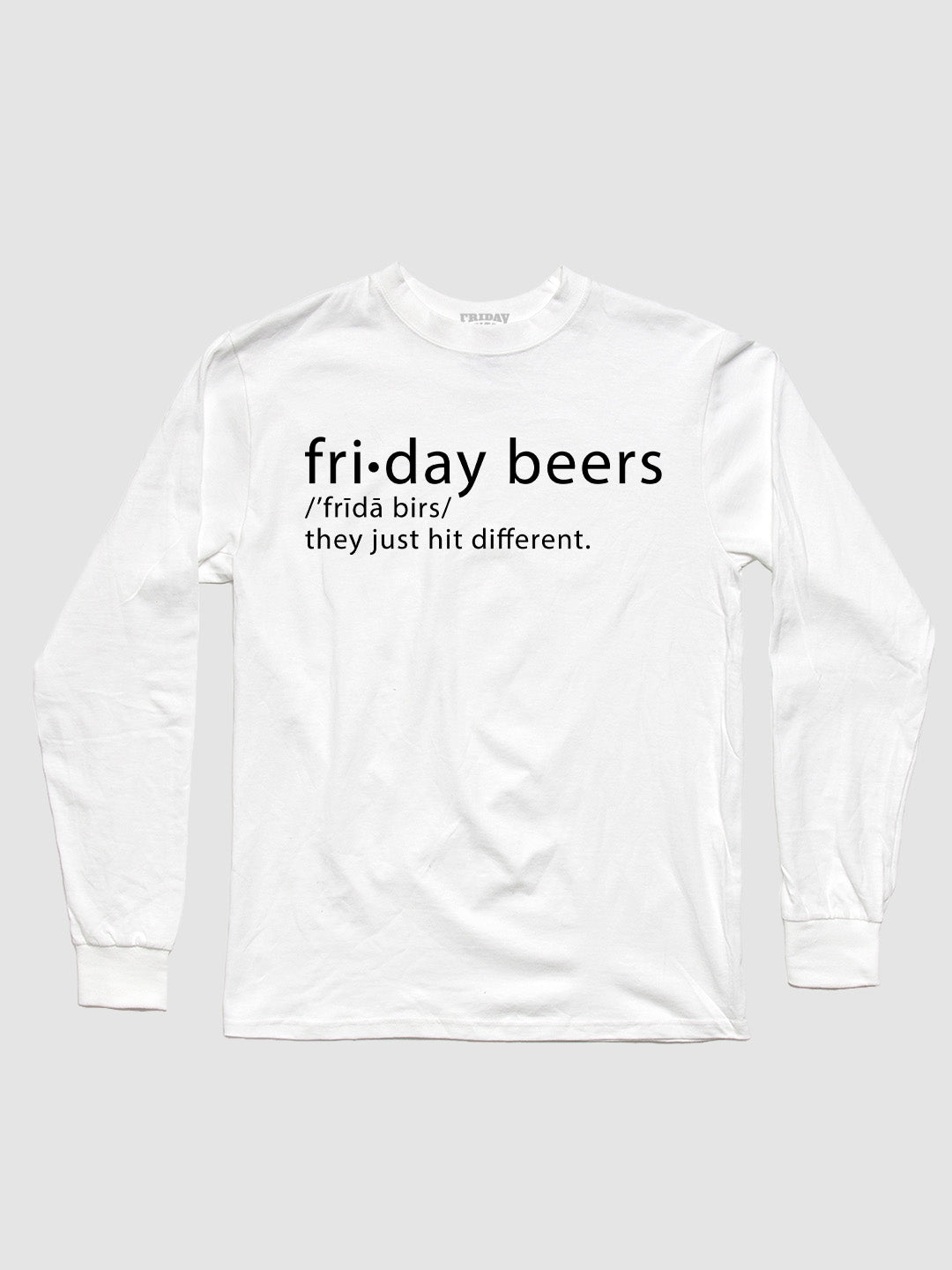 Friday Beers Hit Different Long Sleeve White