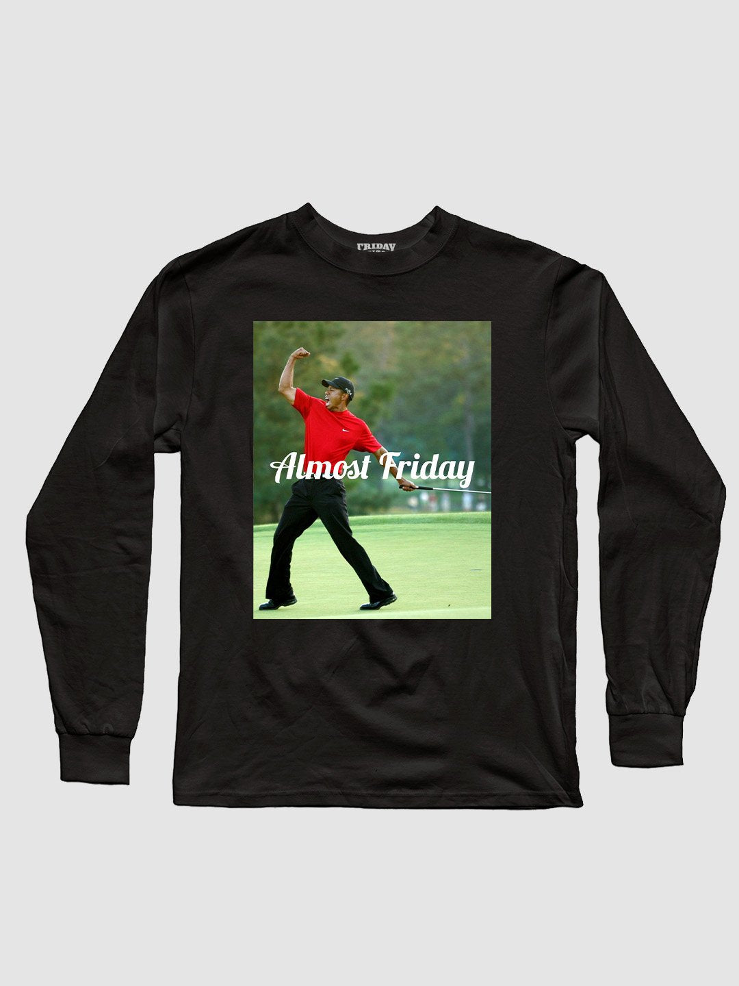 Almost Friday Mega Fist Pump Long Sleeve