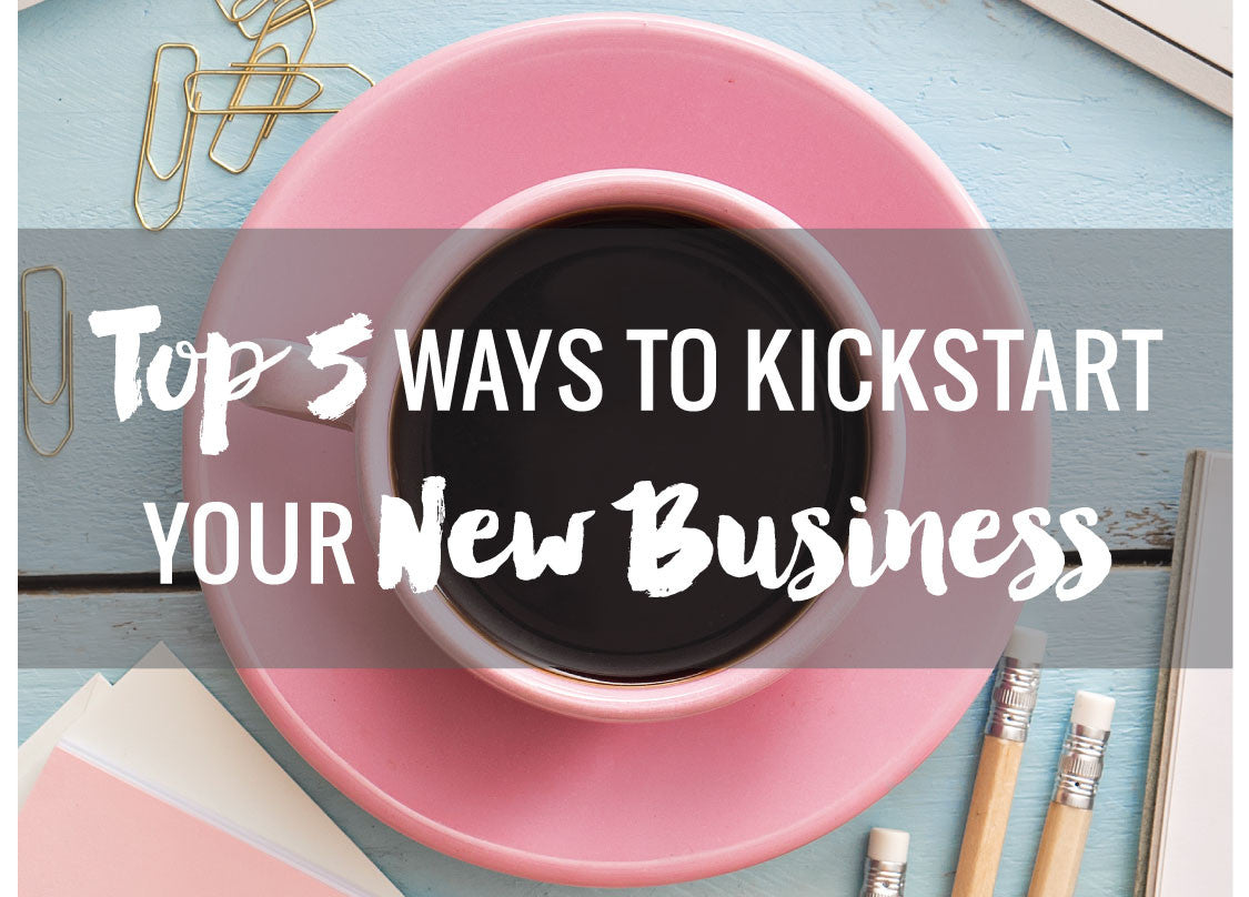 Top 5 Ways to Kickstart your New Business