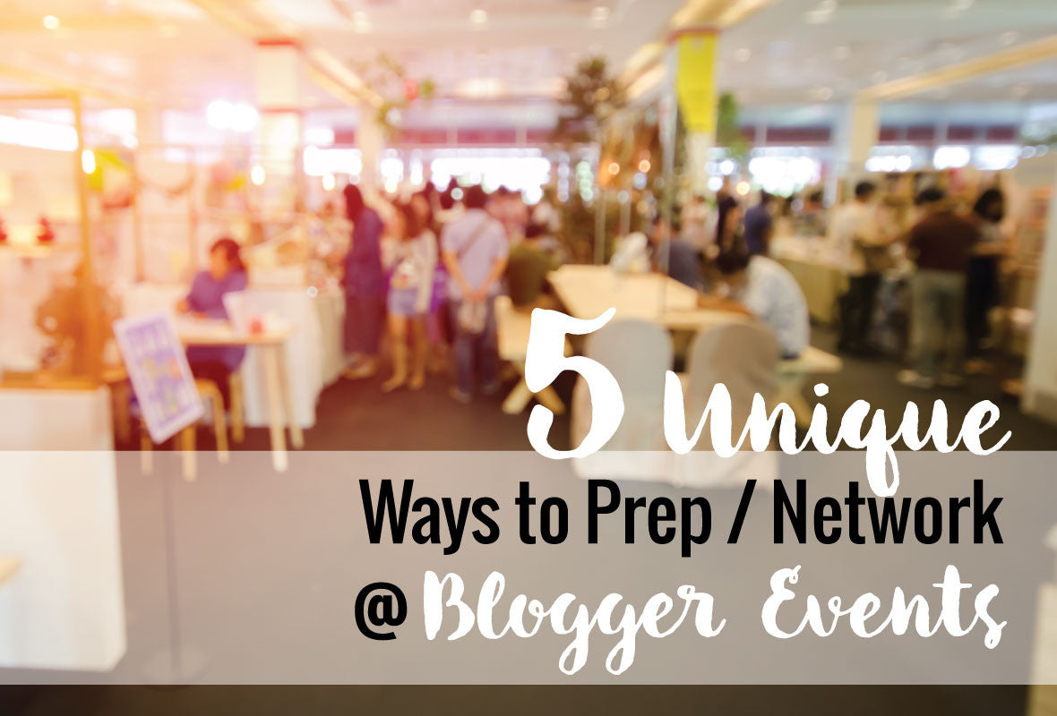 5 Unique Ways to Prep / Network at Blogger Events