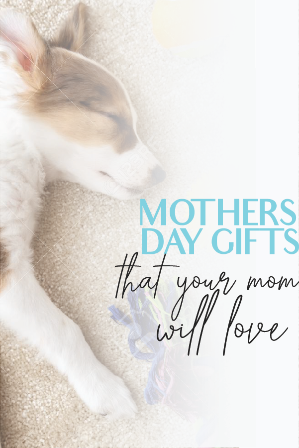 Mothers Day Gifts That Your Mom Will Love