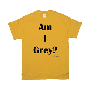 Am I Grey? T-Shirt Unisex