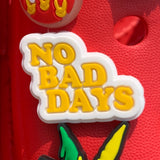 SHOE CHARMS - NO BAD DAYS
