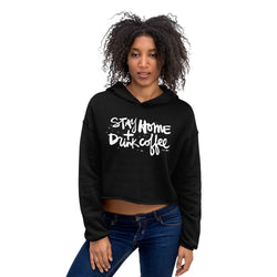 Stay Home + Drink Coffee | Crop Hoodie