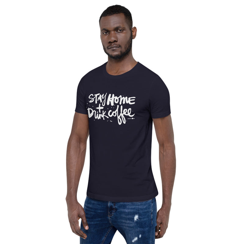 Stay Home + Drink Coffee | Short-Sleeve Unisex T-Shirt