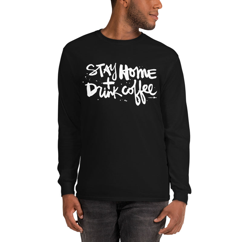 Stay Home + Drink Coffee | Men's Long Sleeve Shirt