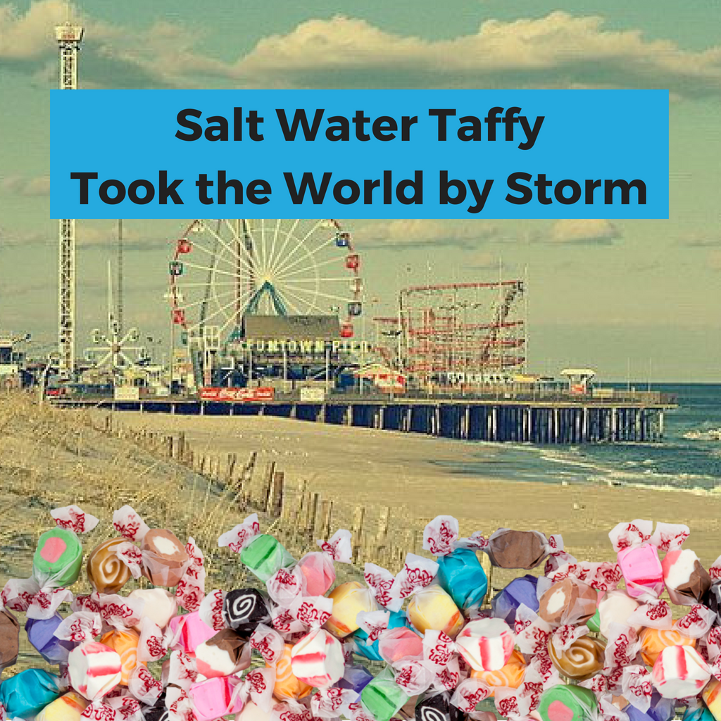 Salt Water Taffy Took the World by Storm