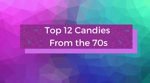 top 12 candies from the 70s
