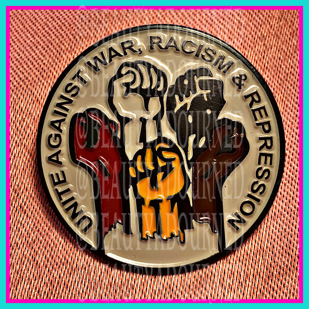 Unite Against War, Racism, and Repression throwback pin remade into full enamel with fists of all colors uniting to one cause