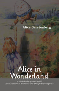 "Alice in Wonderland A Dramatization of Lewis Carroll's ""Alice's Adventures in Wonderland"" and ""Through the Looking Glass"""
