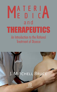 MATERIA MEDICA AND THERAPEUTICS: An Introduction to the Rational Treatment of Disease