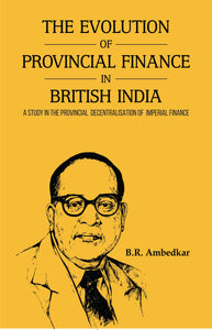 THE EVOLUTION OF PROVINCIAL FINANCE IN BRITISH INDIA