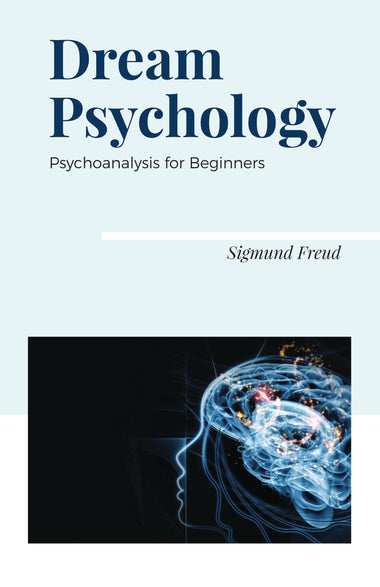 DREAM PSYCHOLOGY : PSYCHOANALYSIS FOR BEGINNERS